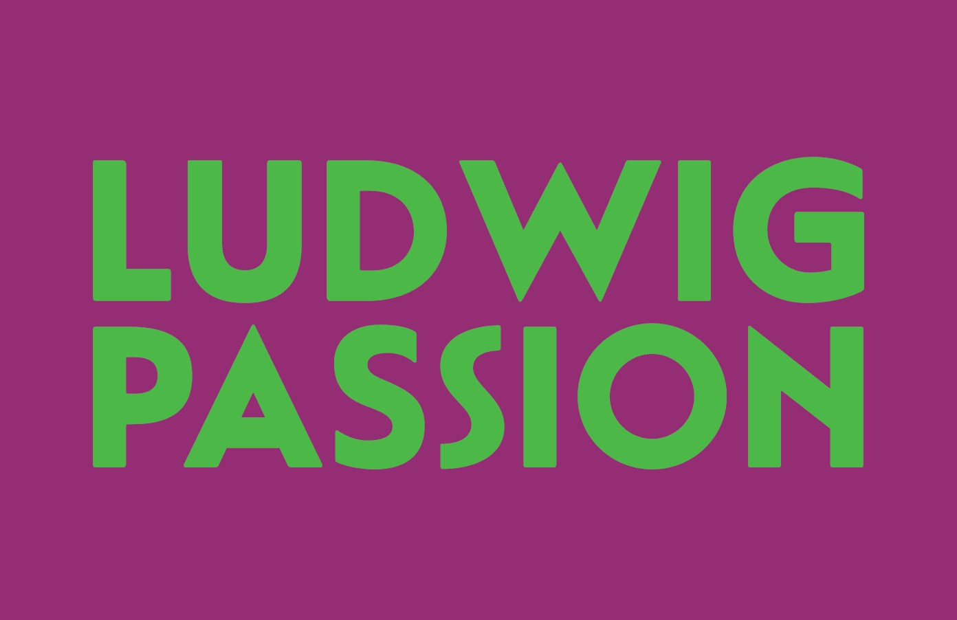 LUDWIG PASSION